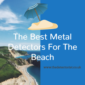 The Best Metal Detectors For The Beach